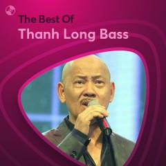 Những Bài Hát Hay Nhất Của Thanh Long Bass - Thanh Long Bass