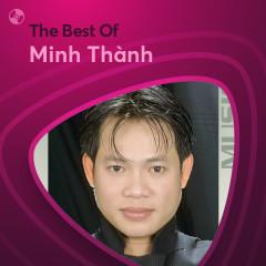 Những Bài Hát Hay Nhất Của Minh Thành - Minh Thành
