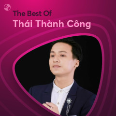 Những Bài Hát Hay Nhất Của Thái Thành Công - Thái Thành Công