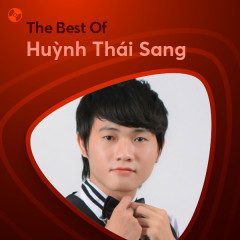Những Bài Hát Hay Nhất Của Huỳnh Thái Sang - Huỳnh Thái Sang