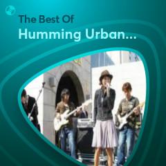Những Bài Hát Hay Nhất Của Humming Urban Stereo - Humming Urban Stereo
