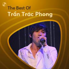 Những Bài Hát Hay Nhất Của Trần Trác Phong - Trần Trác Phong