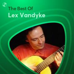 Những Bài Hát Hay Nhất Của Lex Vandyke - Lex Vandyke