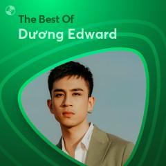 Những Bài Hát Hay Nhất Của Dương Edward - Dương Edward