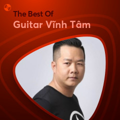 Những Bài Hát Hay Nhất Của Guitar Vĩnh Tâm - Guitar Vĩnh Tâm