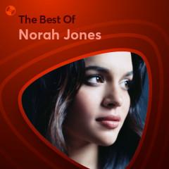 Những Bài Hát Hay Nhất Của Norah Jones - Norah Jones