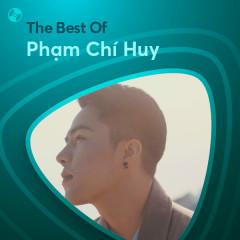 Những Bài Hát Hay Nhất Của Phạm Chí Huy - Phạm Chí Huy