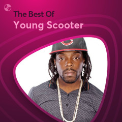 Những Bài Hát Hay Nhất Của Young Scooter - Young Scooter