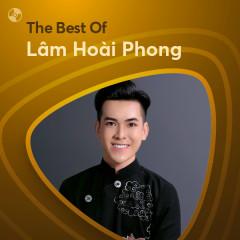 Những Bài Hát Hay Nhất Của Lâm Hoài Phong - Lâm Hoài Phong
