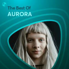 Những Bài Hát Hay Nhất Của AURORA - AURORA