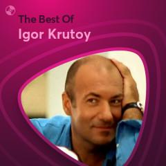 Những Bài Hát Hay Nhất Của Igor Krutoy - Igor Krutoy