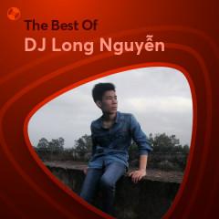Những Bài Hát Hay Nhất Của DJ Long Nguyễn