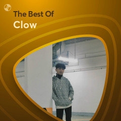 Những Bài Hát Hay Nhất Của Clow - Clow