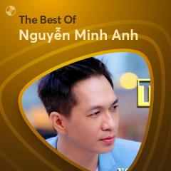 Những Bài Hát Hay Nhất Của Nguyễn Minh Anh - Nguyễn Minh Anh