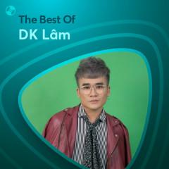 Những Bài Hát Hay Nhất Của DK Lâm - DK Lâm