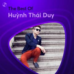 Những Bài Hát Hay Nhất Của Huỳnh Thái Duy - Huỳnh Thái Duy