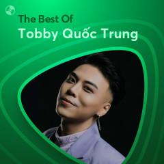 Những Bài Hát Hay Nhất Của Tobby Quốc Trung - Tobby Quốc Trung