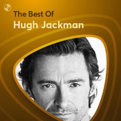Những Bài Hát Hay Nhất Của Hugh Jackman - Hugh Jackman