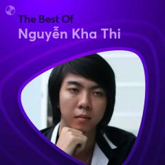 Những Bài Hát Hay Nhất Của Nguyễn Kha Thi - Nguyễn Kha Thi