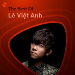 Những Bài Hát Hay Nhất Của Lê Việt Anh - Lê Việt Anh