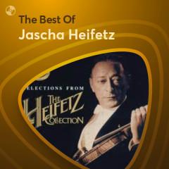 Những Bài Hát Hay Nhất Của Jascha Heifetz - Jascha Heifetz