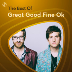 Những Bài Hát Hay Nhất Của Great Good Fine Ok - Great Good Fine Ok