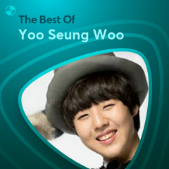 Những Bài Hát Hay Nhất Của Yoo Seung Woo - Yoo Seung Woo