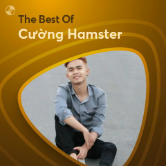 Những Bài Hát Hay Nhất Của Cường Hamster - Cường Hamster