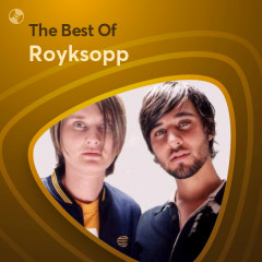 Những Bài Hát Hay Nhất Của Royksopp - Royksopp