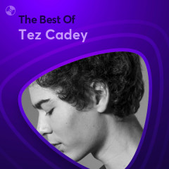 Những Bài Hát Hay Nhất Của Tez Cadey - Tez Cadey