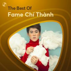 Những Bài Hát Hay Nhất Của Fame Chí Thành - Fame Chí Thành