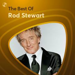 Những Bài Hát Hay Nhất Của Rod Stewart - Rod Stewart