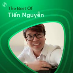 Những Bài Hát Hay Nhất Của Tiến Nguyễn - Tiến Nguyễn
