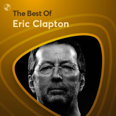 Những Bài Hát Hay Nhất Của Eric Clapton - Eric Clapton