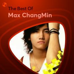 Những Bài Hát Hay Nhất Của Max ChangMin - Max ChangMin
