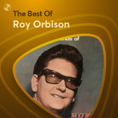 Những Bài Hát Hay Nhất Của Roy Orbison - Roy Orbison