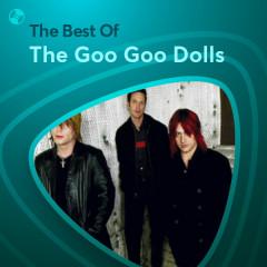 Những Bài Hát Hay Nhất Của The Goo Goo Dolls - The Goo Goo Dolls