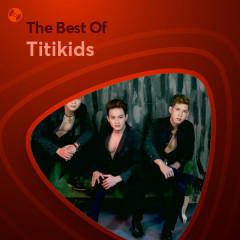 Những Bài Hát Hay Nhất Của Titikids - Titikids