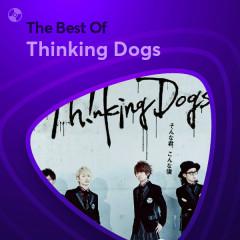 Những Bài Hát Hay Nhất Của Thinking Dogs - Thinking Dogs