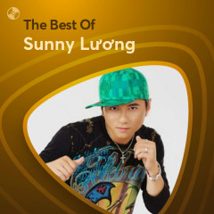 Những Bài Hát Hay Nhất Của Sunny Lương - Sunny Lương