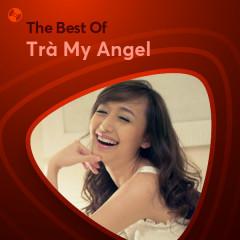 Những Bài Hát Hay Nhất Của Trà My Angel - Trà My Angel