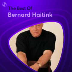 Những Bài Hát Hay Nhất Của Bernard Haitink - Bernard Haitink