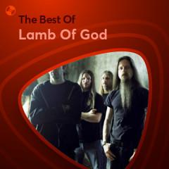 Những Bài Hát Hay Nhất Của Lamb Of God - Lamb Of God