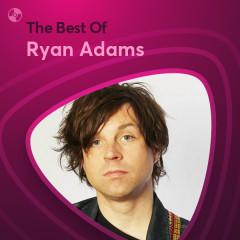 Những Bài Hát Hay Nhất Của Ryan Adams - Ryan Adams