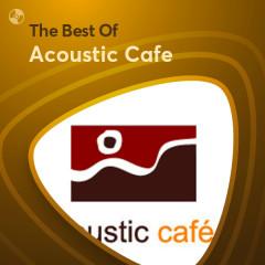 Những Bài Hát Hay Nhất Của Acoustic Cafe - Acoustic Cafe