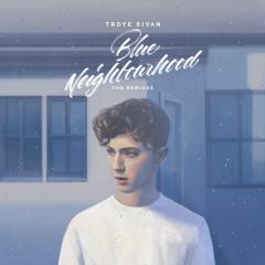 Blue Neighbourhood (The Remixes) - Troye Sivan