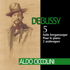 Debussy: Suite bergamasque, Pour le piano & 2 Arabesques - Aldo Ciccolini