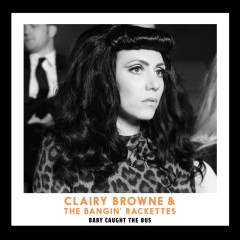 Baby Caught The Bus - Clairy Browne & The Bangin' Rackettes