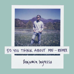 Do You Think About Me (Galavant Remix) - Benjamin Ingrosso