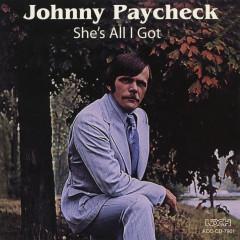 She's All I Got - Johnny Paycheck